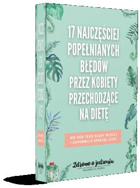 E-book 17 najczęściej popełnianych błędów przez kobiety przechodzące na dietę